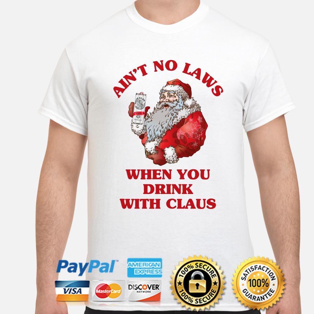 White Claw beer Ain't no laws when you drink with Claus shirt