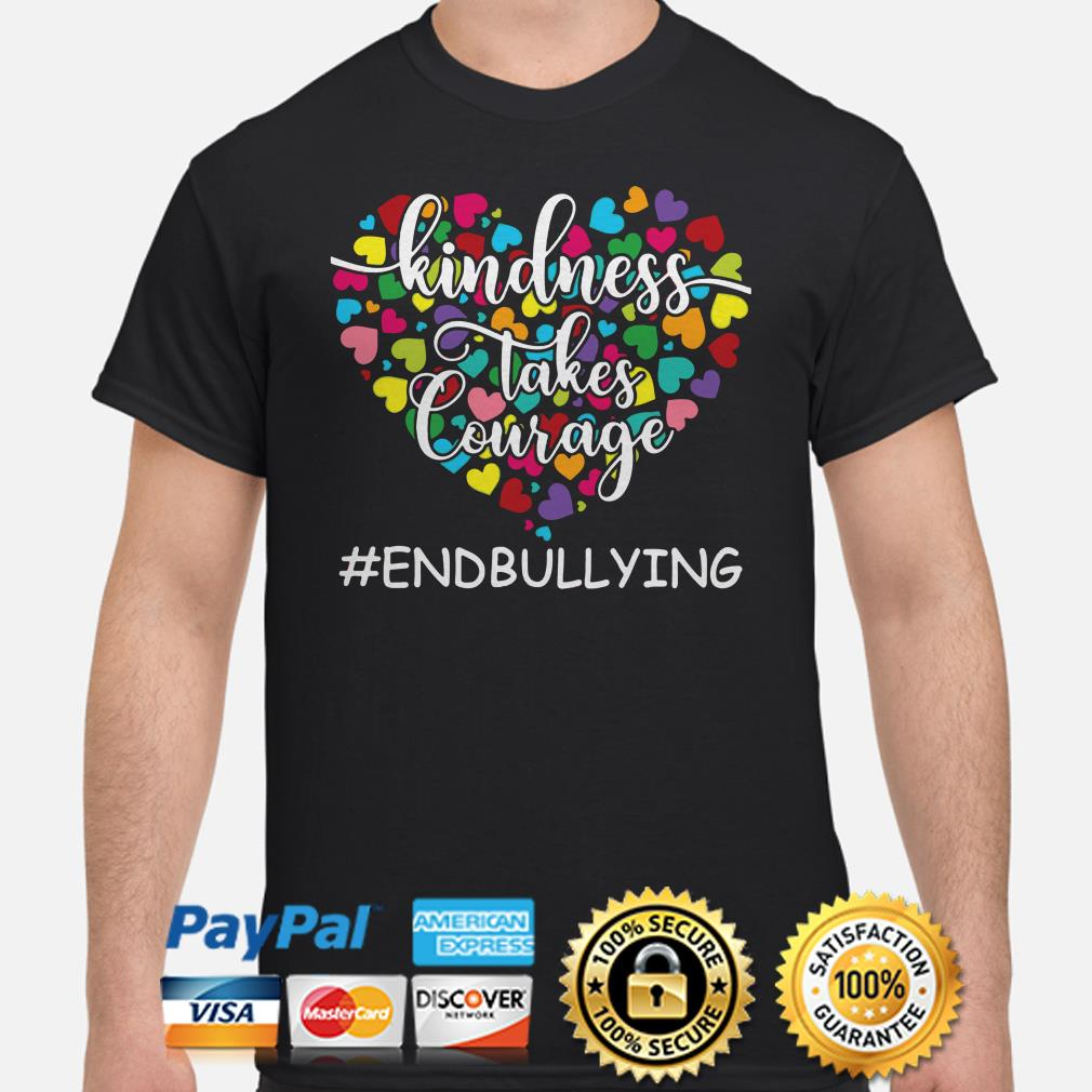 Anti Bullying Awareness Kindness takes Courage end bullying hearts shirt