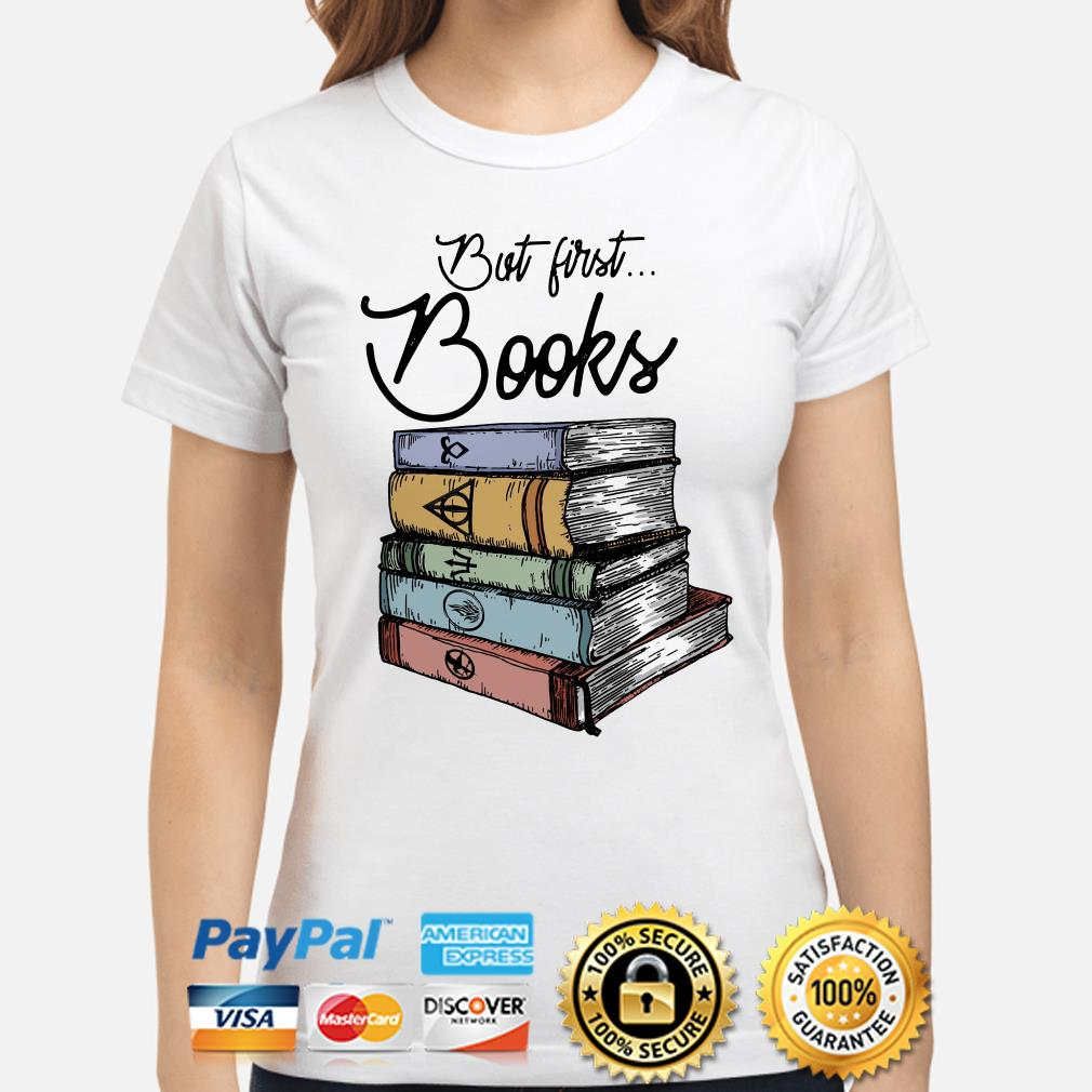 But first Books Harry Potter ladies shirt