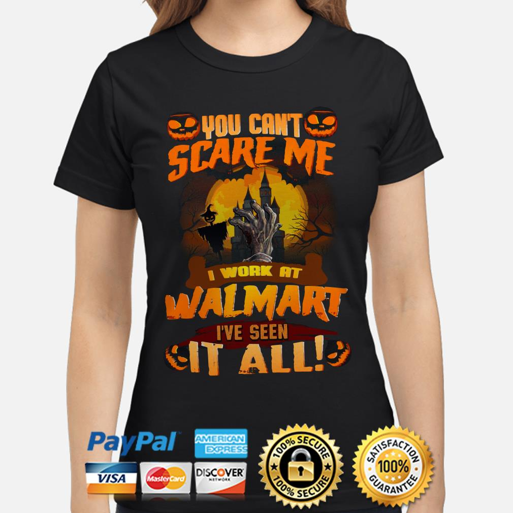 You can't scare me I work at Walmart I've seen it all Halloween ladies shirt