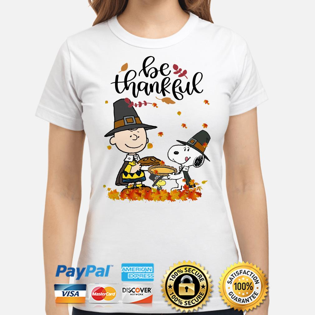 Charlie Brown and Snoopy be thankful Thanksgiving ladies shirt