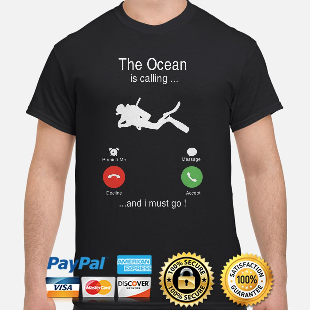 Diving the ocean is calling and I must go shirt