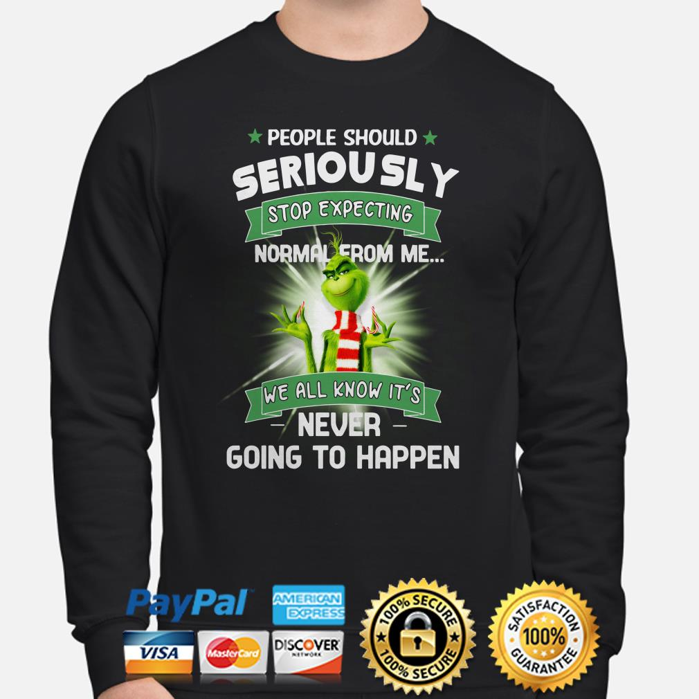 Grinch people should seriously stop expecting normal from me we all know it's sweater
