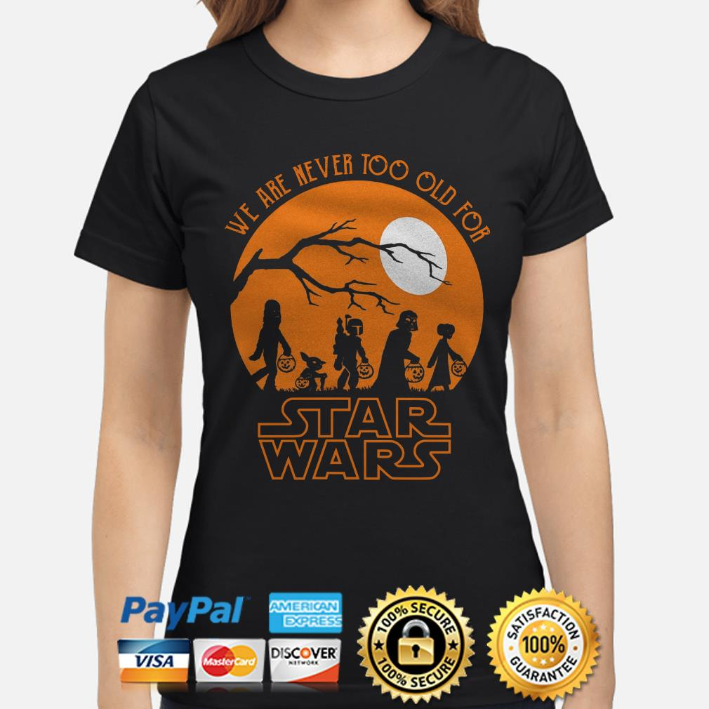 Halloween we are never too old for Star Wars moon ladies shirt