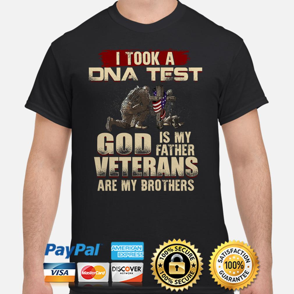 I took a DNA test God is my father Veterans are my brothers shirt
