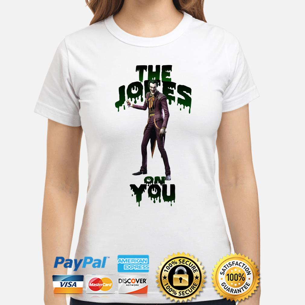 Joker The Jokes on you ladies shirt