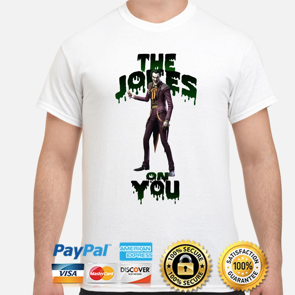 Joker The Jokes on you shirt