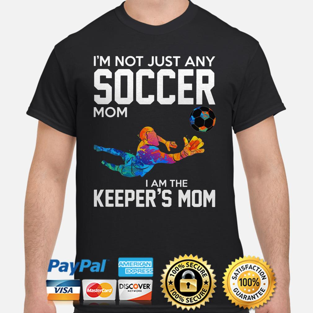 LGBT I'm not just any Soccer mom I am the keeper's mom shirt