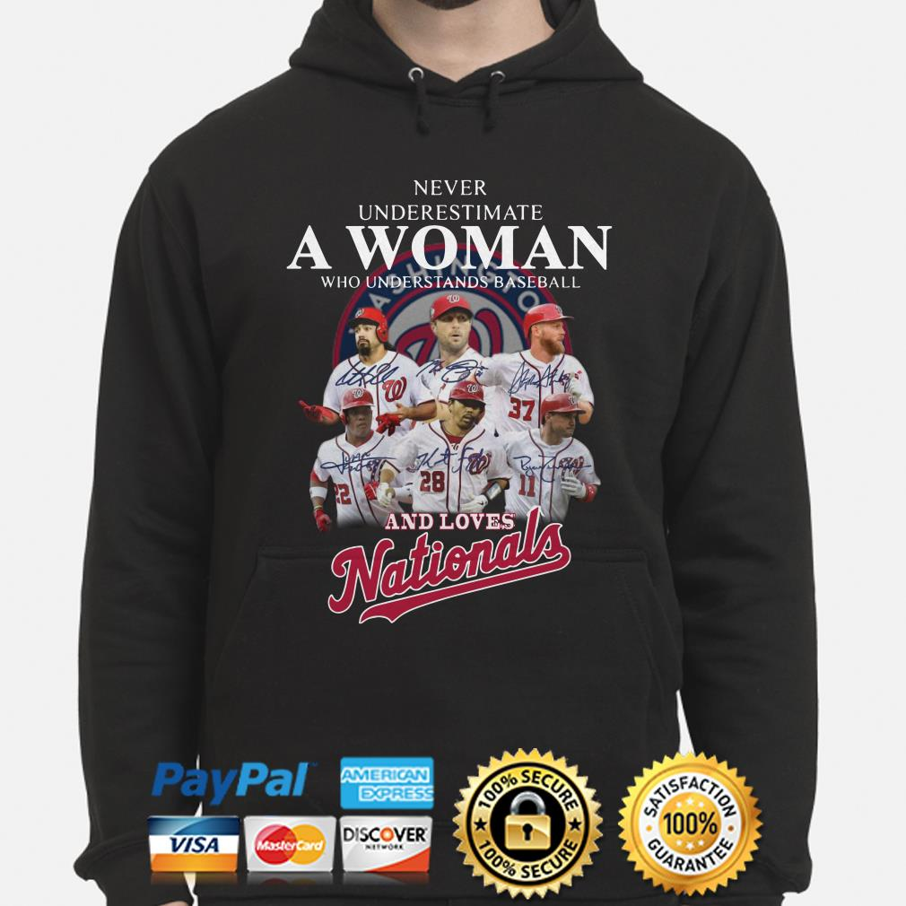 Never underestimate a woman who understands baseball and loves Nationals hoodie