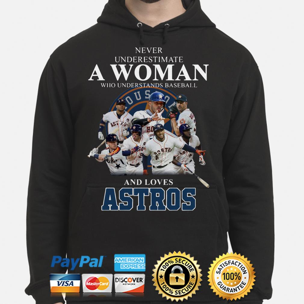 Never underestimate a woman who understands baseball and loves Astros hoodie
