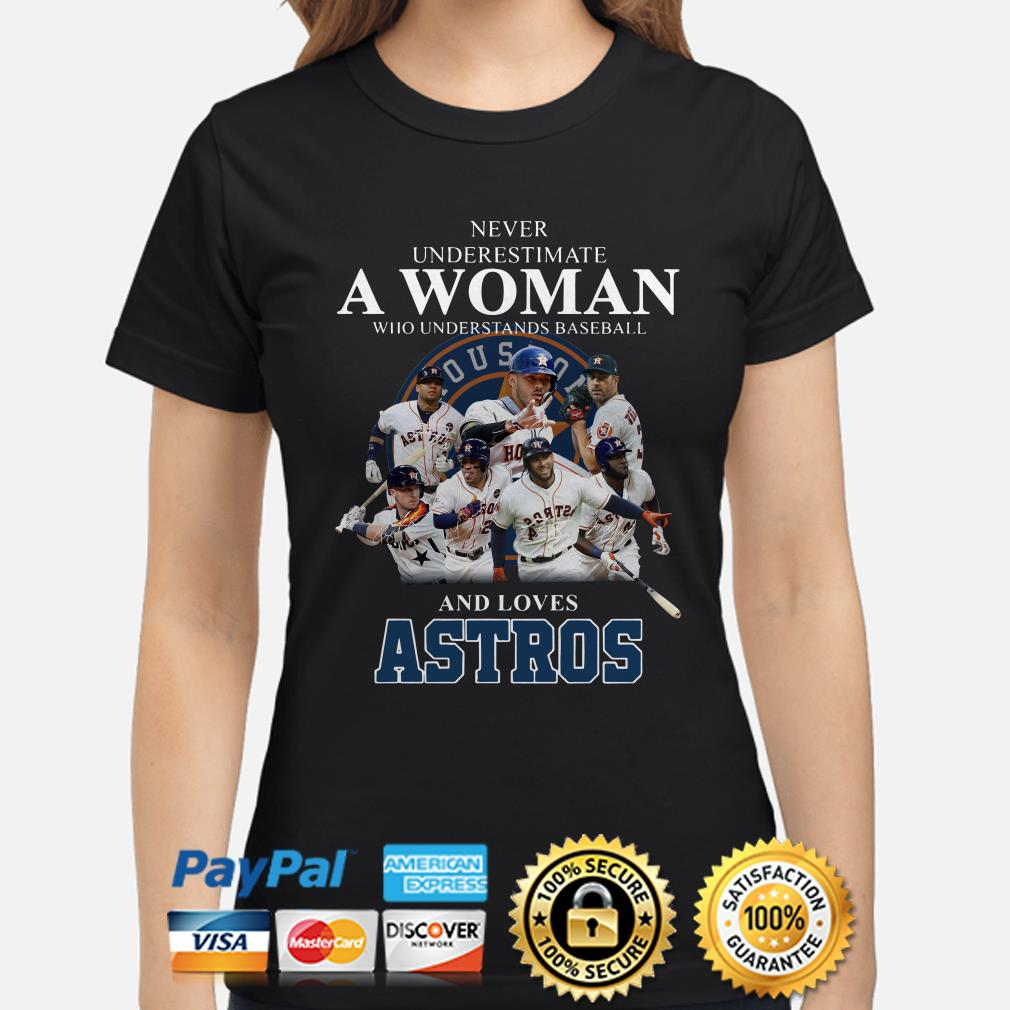 Never underestimate a woman who understands baseball and loves Astros ladies shirt