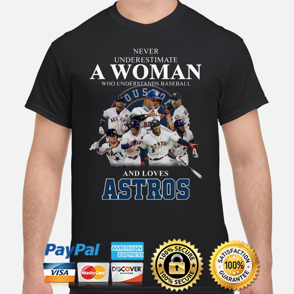 Never underestimate a woman who understands baseball and loves Astros shirt