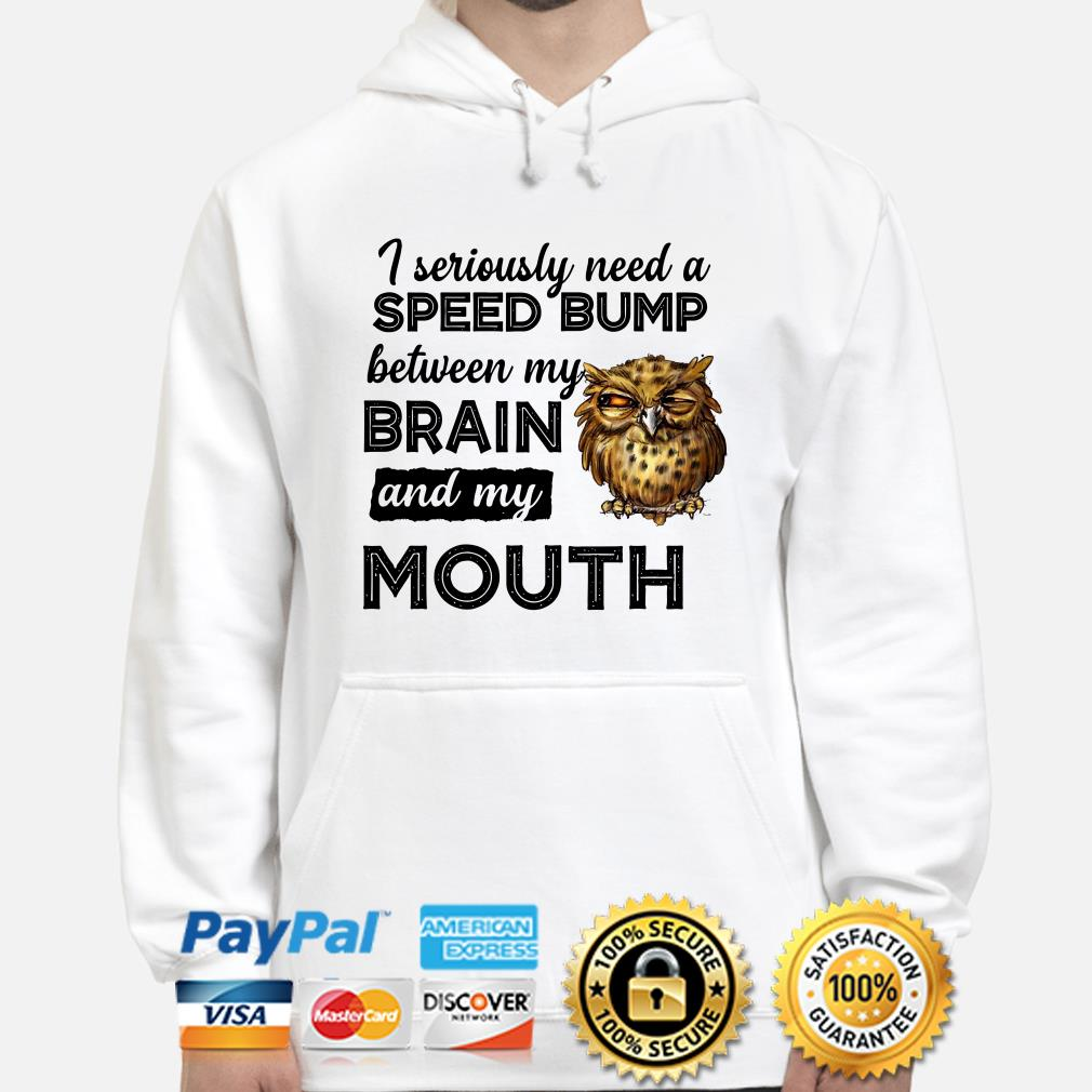 Owl I seriously need a Speed bump between my brain and mouth hoodie