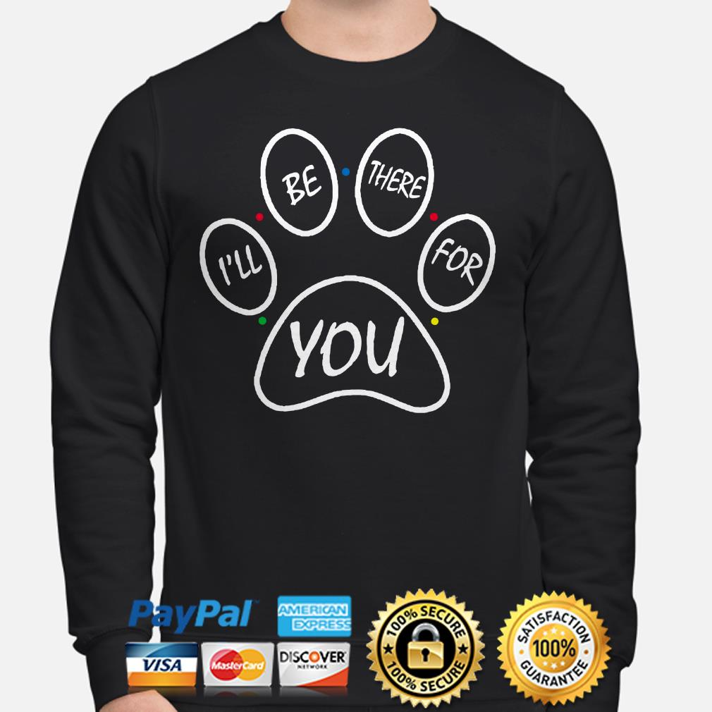 Paw I'll be there for you sweater