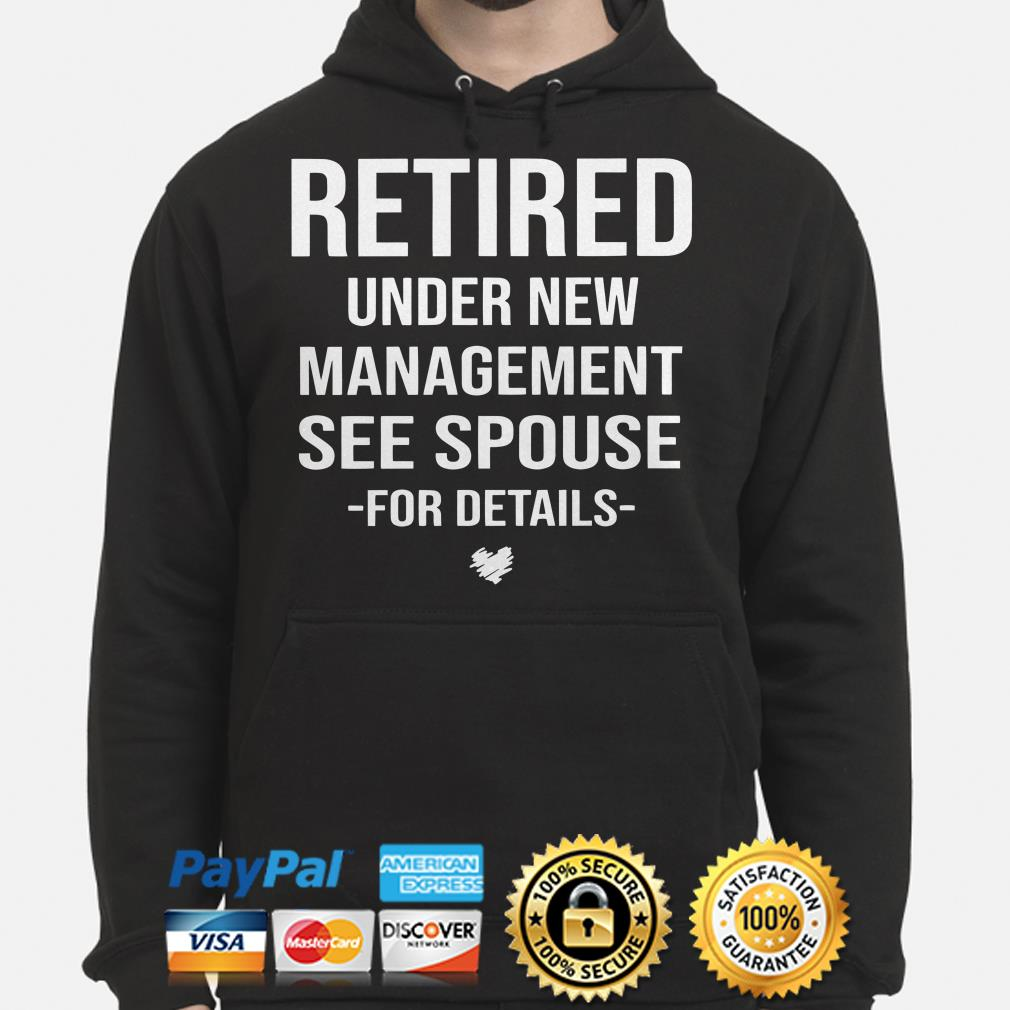 Retired Under new management see spouse for details hoodie