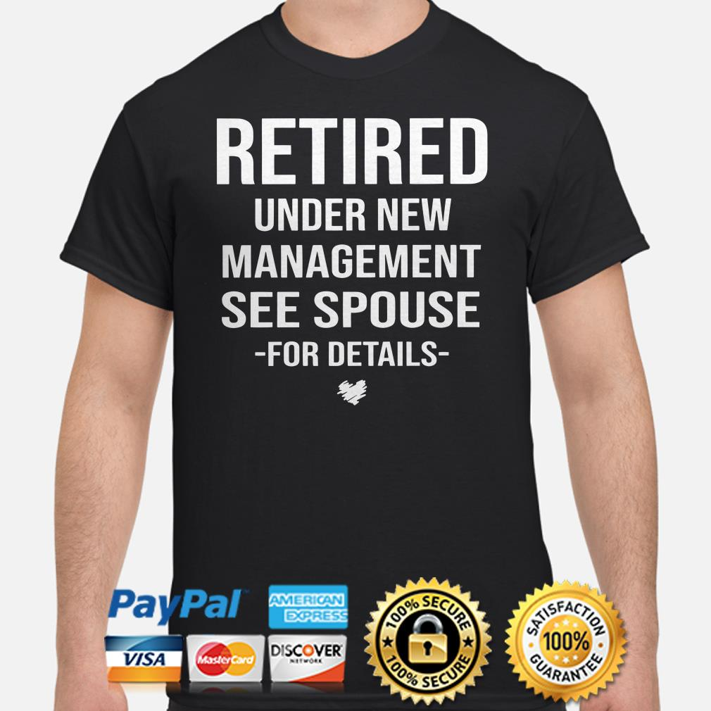 Retired Under new management see spouse for details shirt