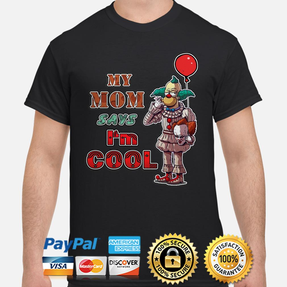 Simpson Pennywise my mom says I'm cool shirt