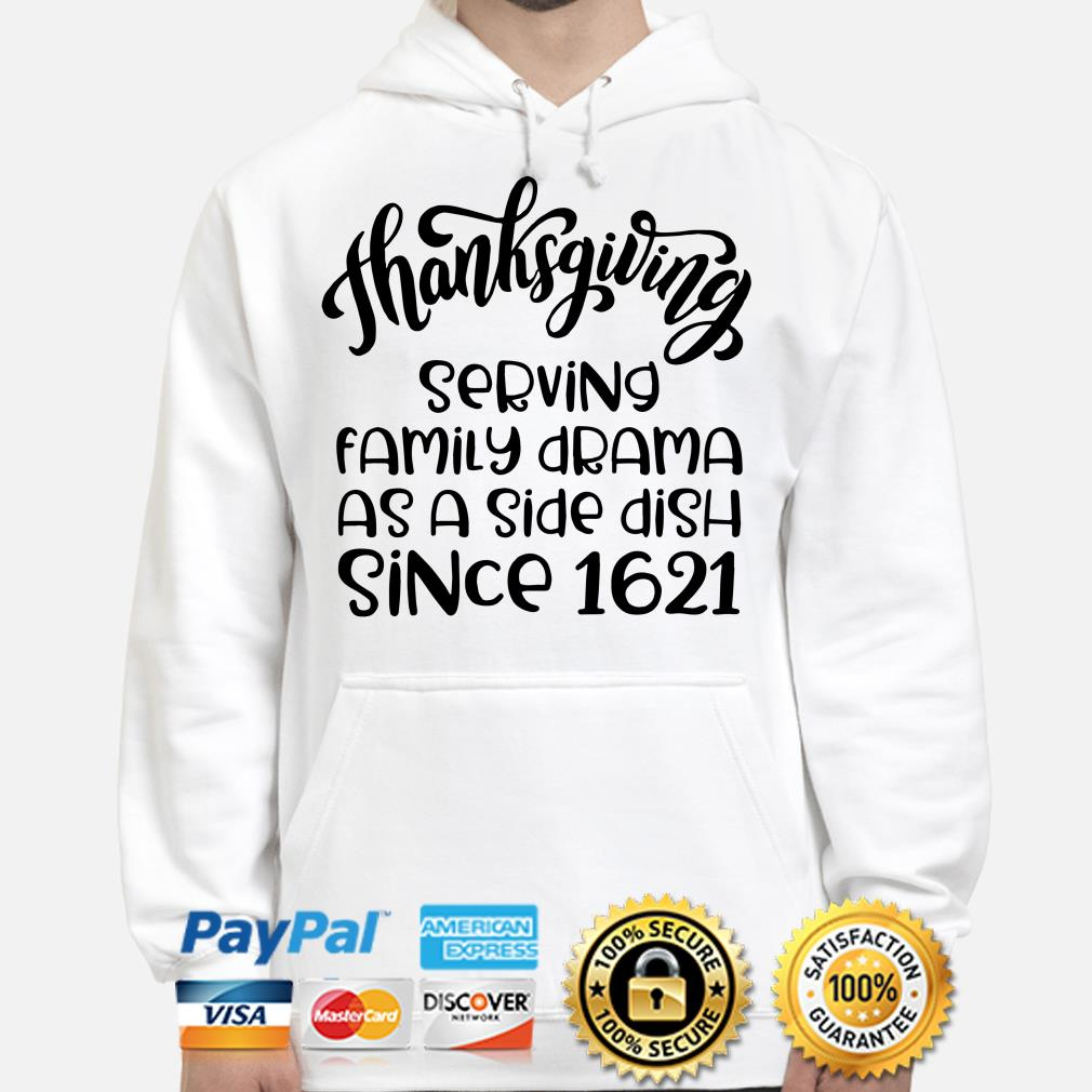 Thanksgiving serving family drama as a side dish since 1621 hoodie