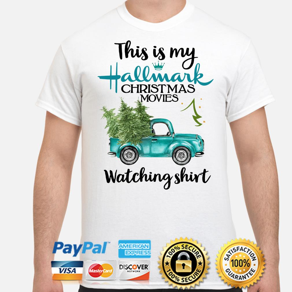 Truck and Pine this is my Hallmark Christmas movies Wtching shirt