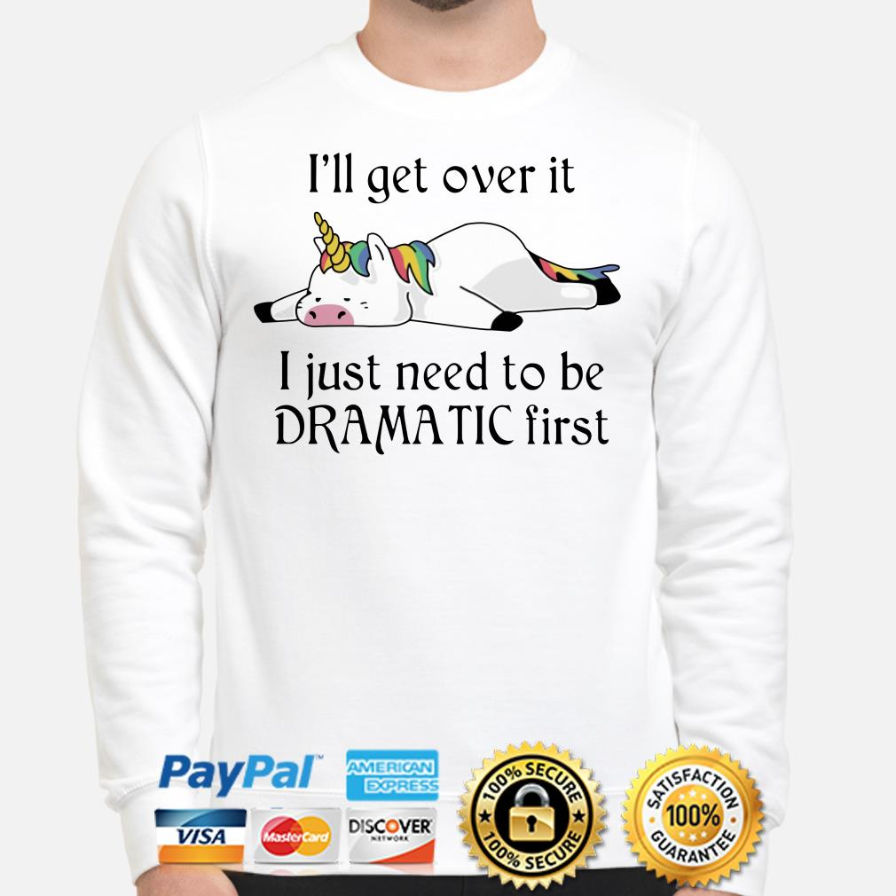 Unicorn I'll get over it I just need to be Dramatic first sweater