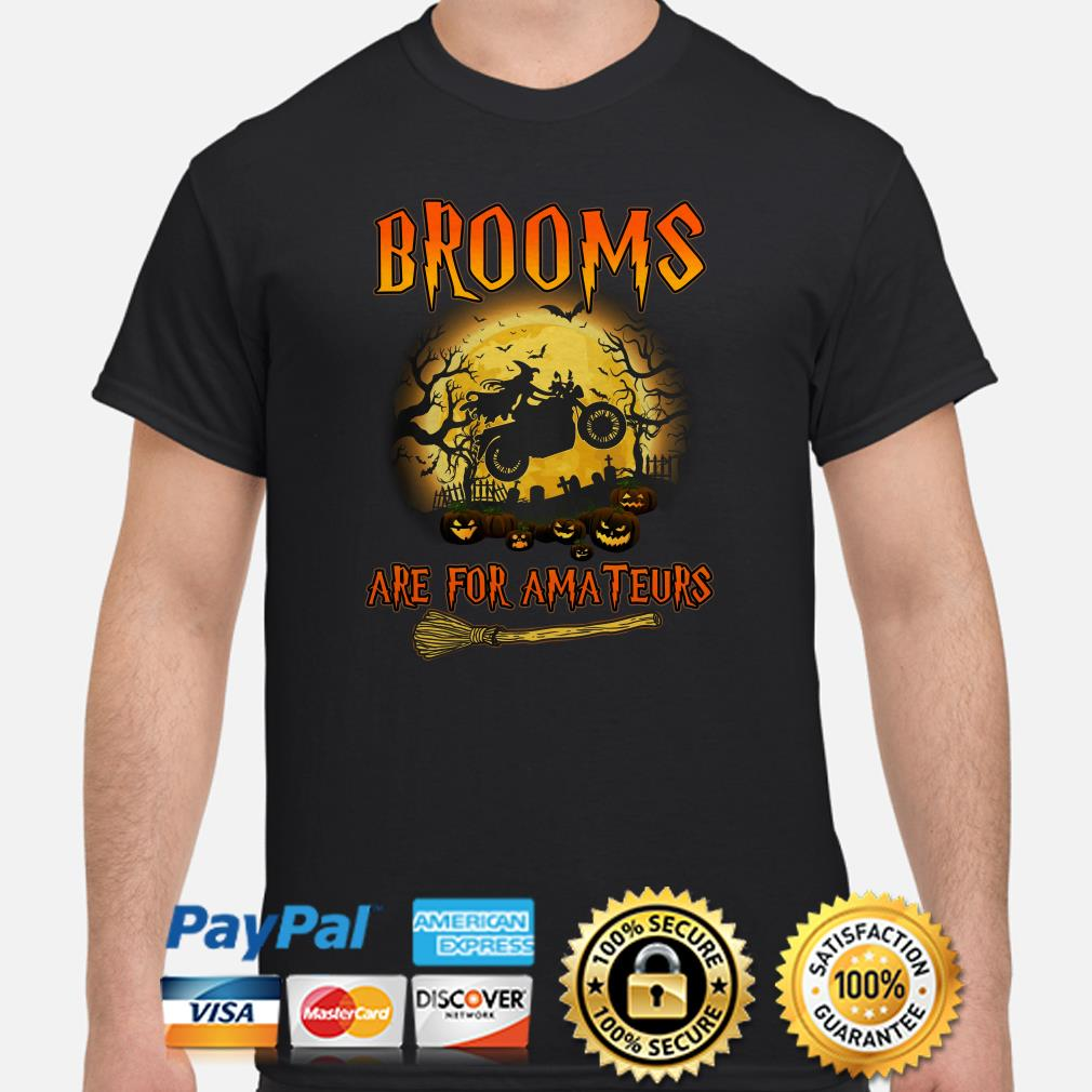 Witch riding Motor Brooms are for amateurs Halloween shirt