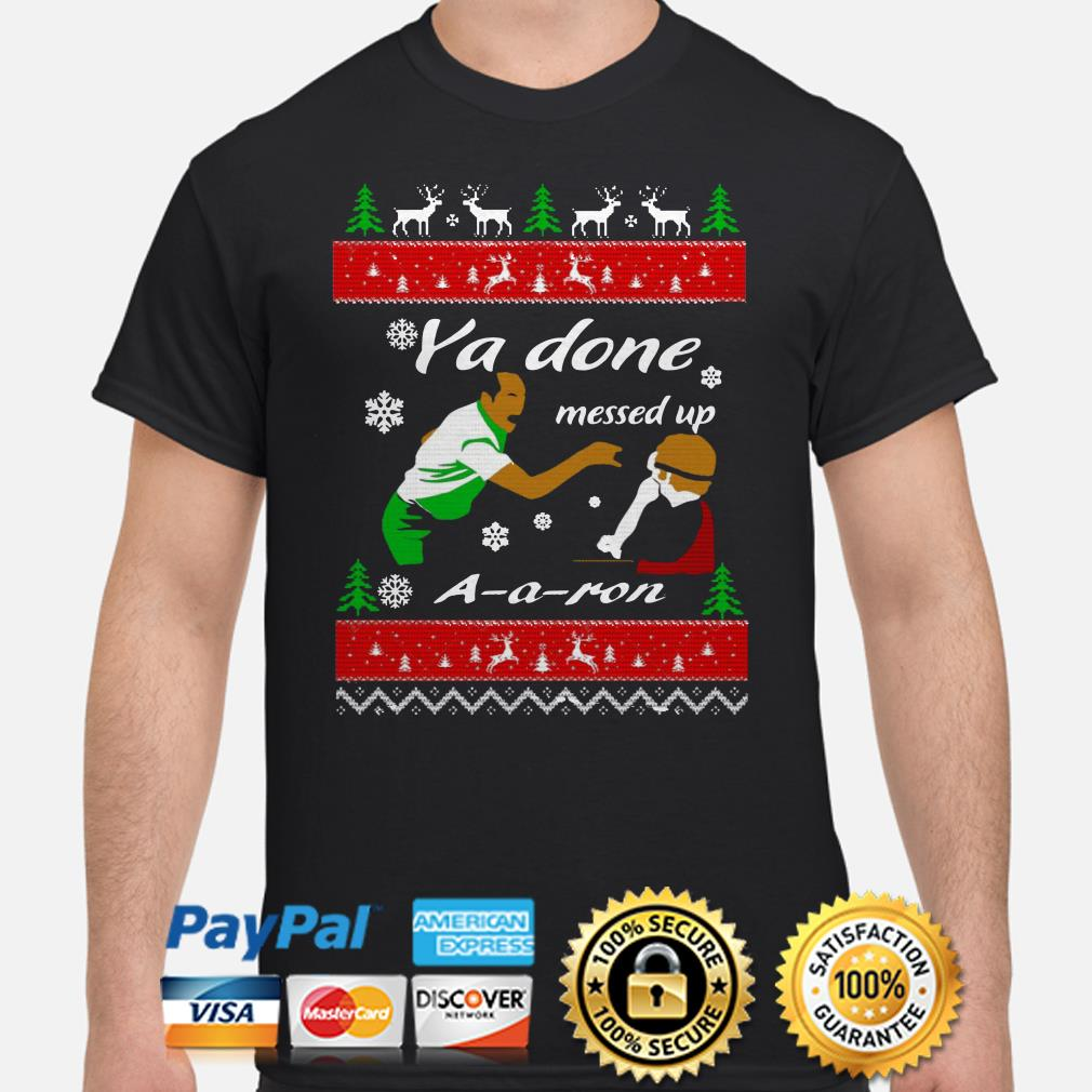 Ya Done Messed Up A A Ron Christmas Shirt