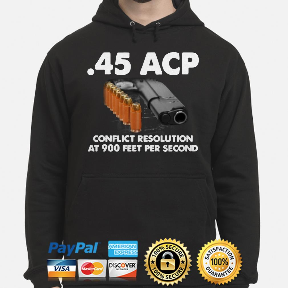 45 ACP conflict resolution at 900 feet per second hoodie