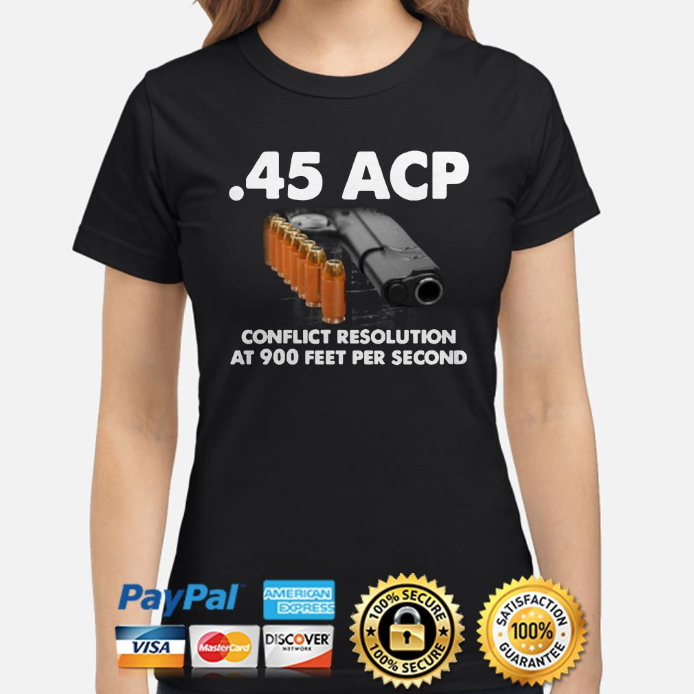 45 ACP conflict resolution at 900 feet per second ladies shirt