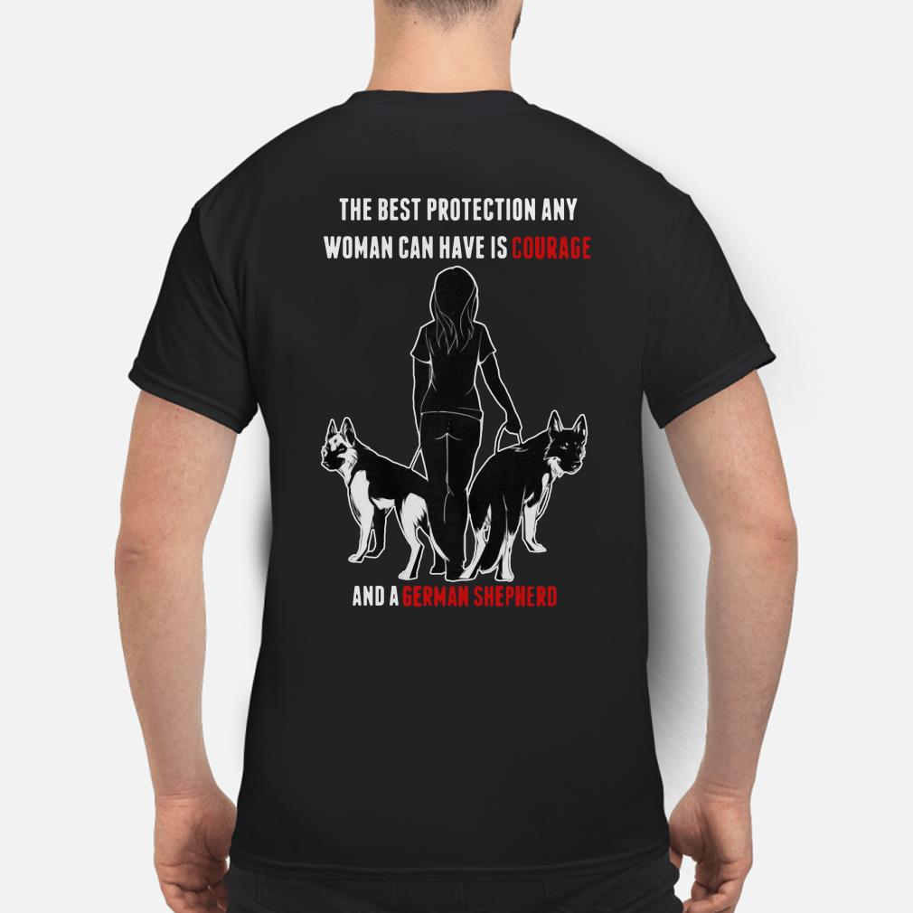 The best protection any woman can have is courage and a German Shepherd shirt
