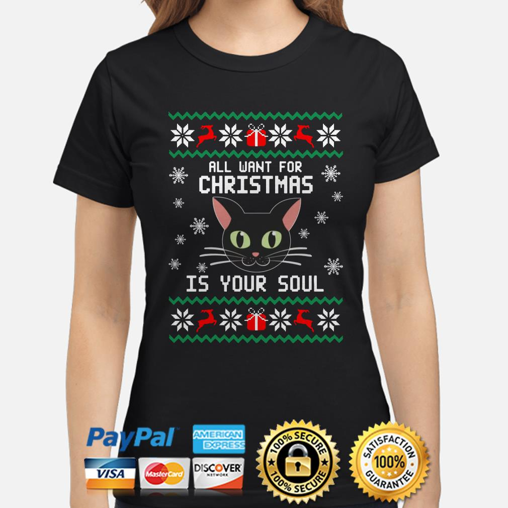 Black cat all I want for Christmas is your soul ugly Christmas ladies shirt