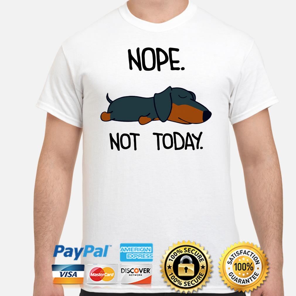 Dachshund nope nt today shirt