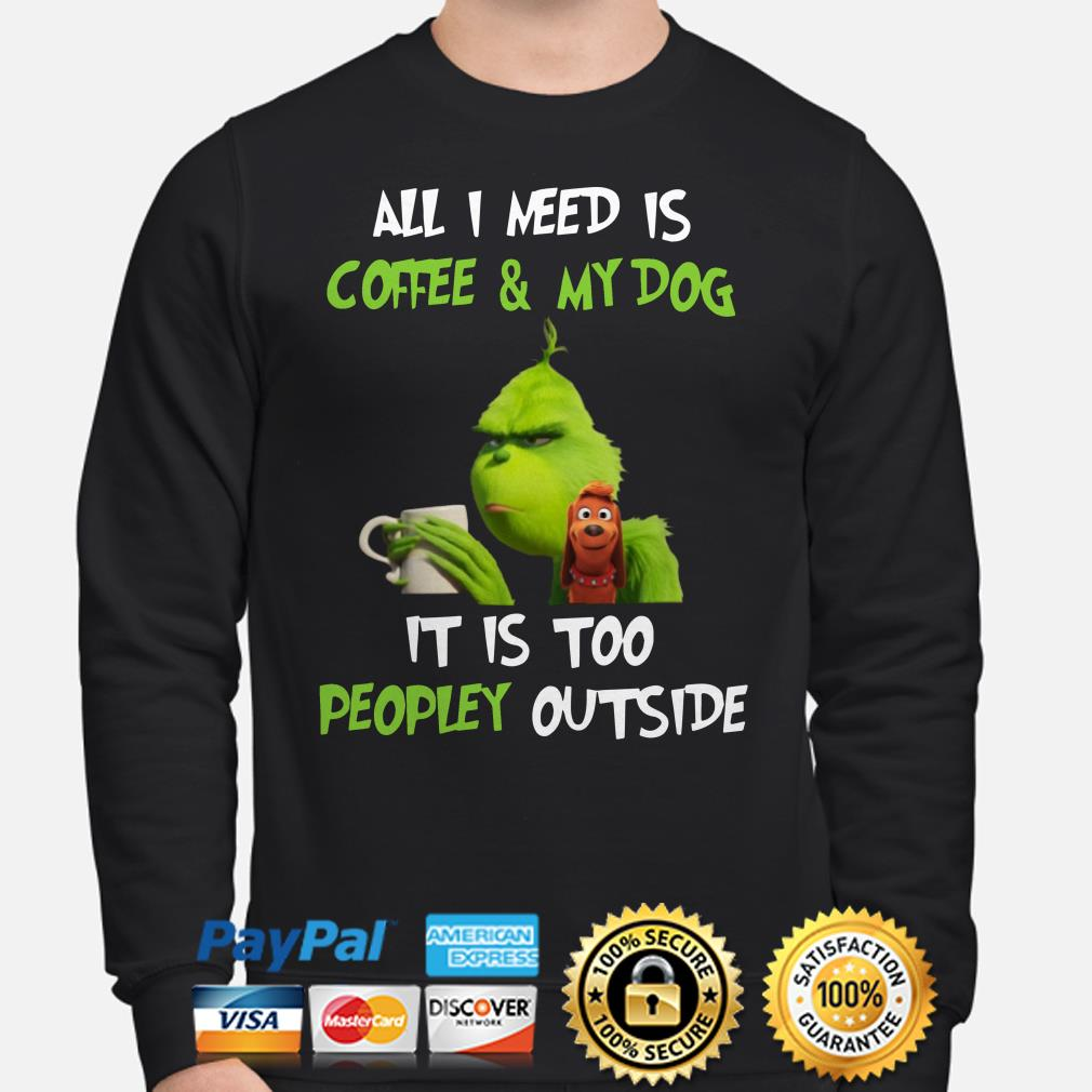 Grinch I need is coffee and my dog it to peopley outside Christmas sweater