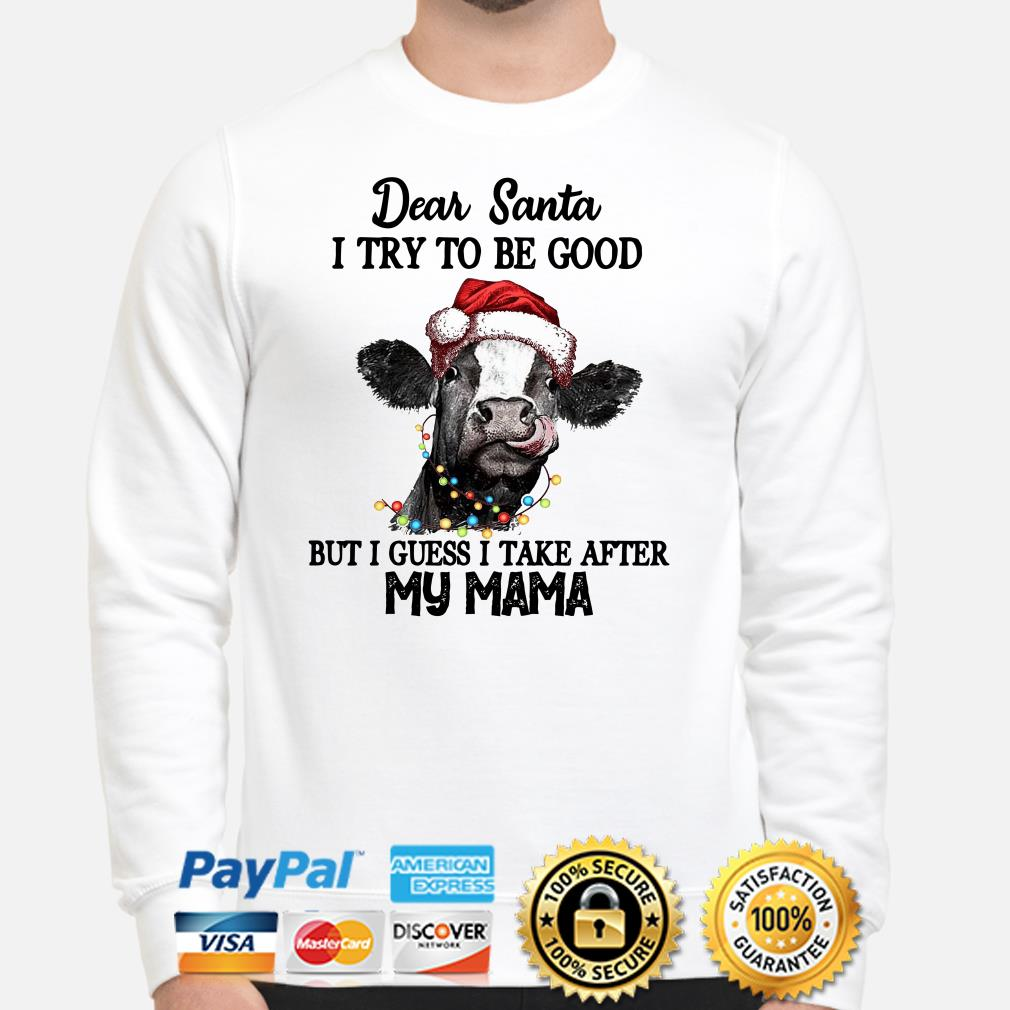 Heifer dear Santa I try to be good but I guess I take after my mama Christmas sweater