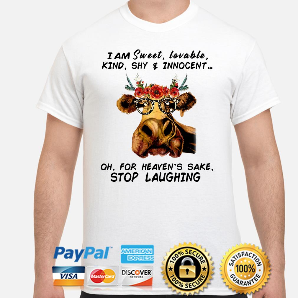 Heifer I am sweet loveable kind shy and innocent for heaven's sake stop laughing shirt