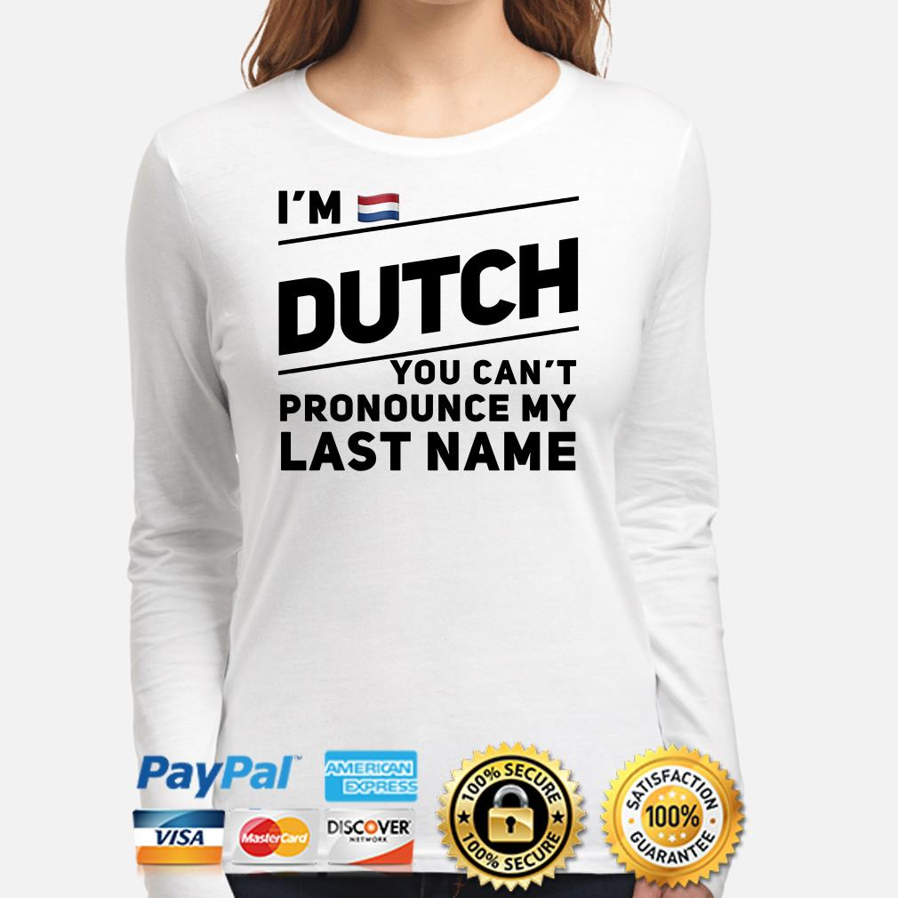I'm Dutch you can't pronounce my last name flag Long sleeve