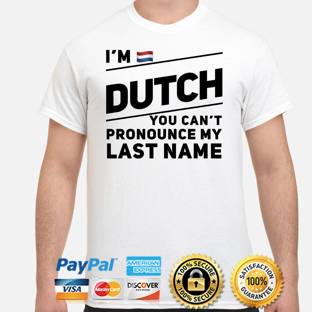 I'm Dutch you can't pronounce my last name flag shirt