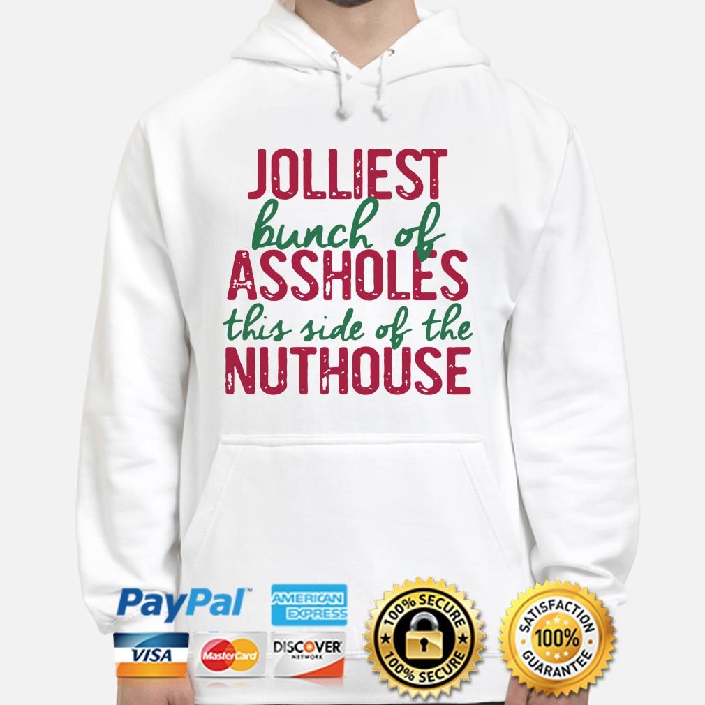 Jolliest bunch of assholes this side of the nuthouse Christmas hoodie