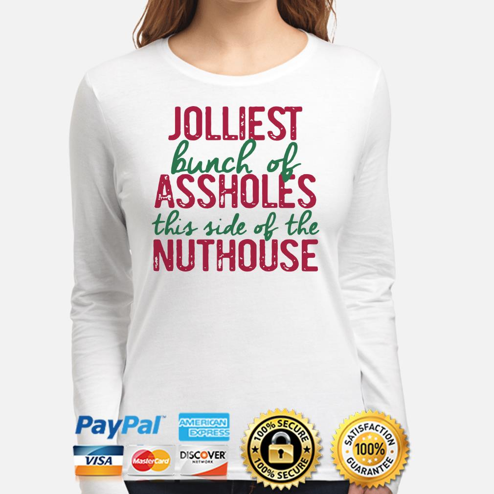 Jolliest bunch of assholes this side of the nuthouse Christmas long sleeve