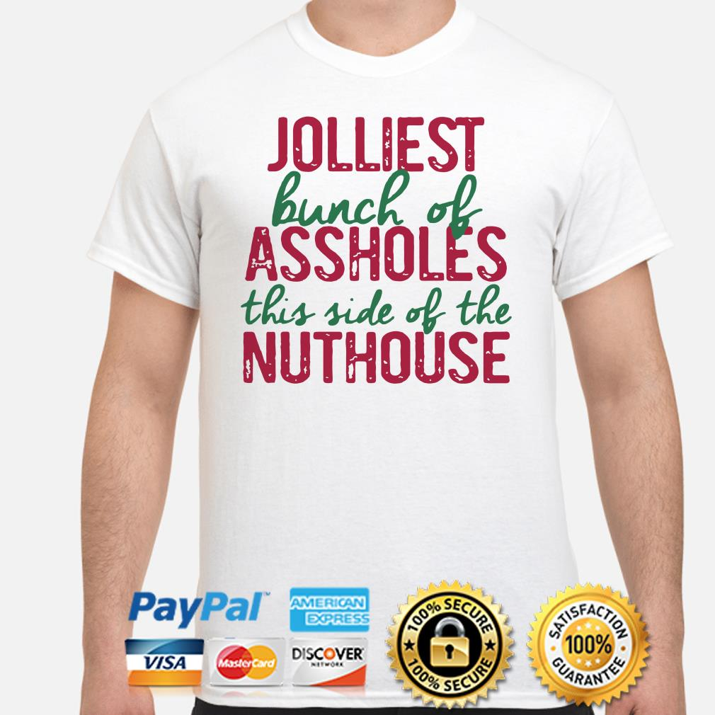 Jolliest bunch of assholes this side of the nuthouse Christmas T-shirt