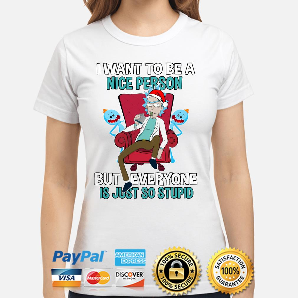 Rick Sanchez I want to be a nice person but everyone is just so stupid ladies shirt