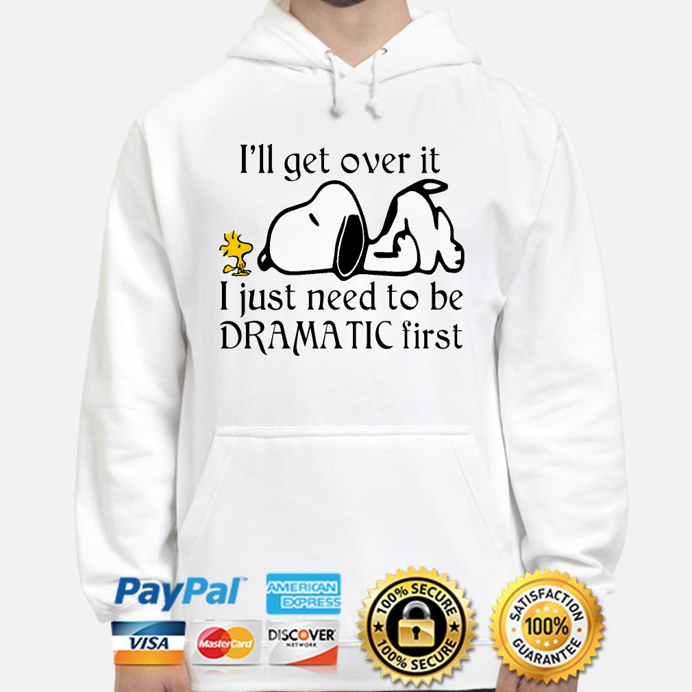 Snoopy I'll get over it I just need to be dramatic first hoodie
