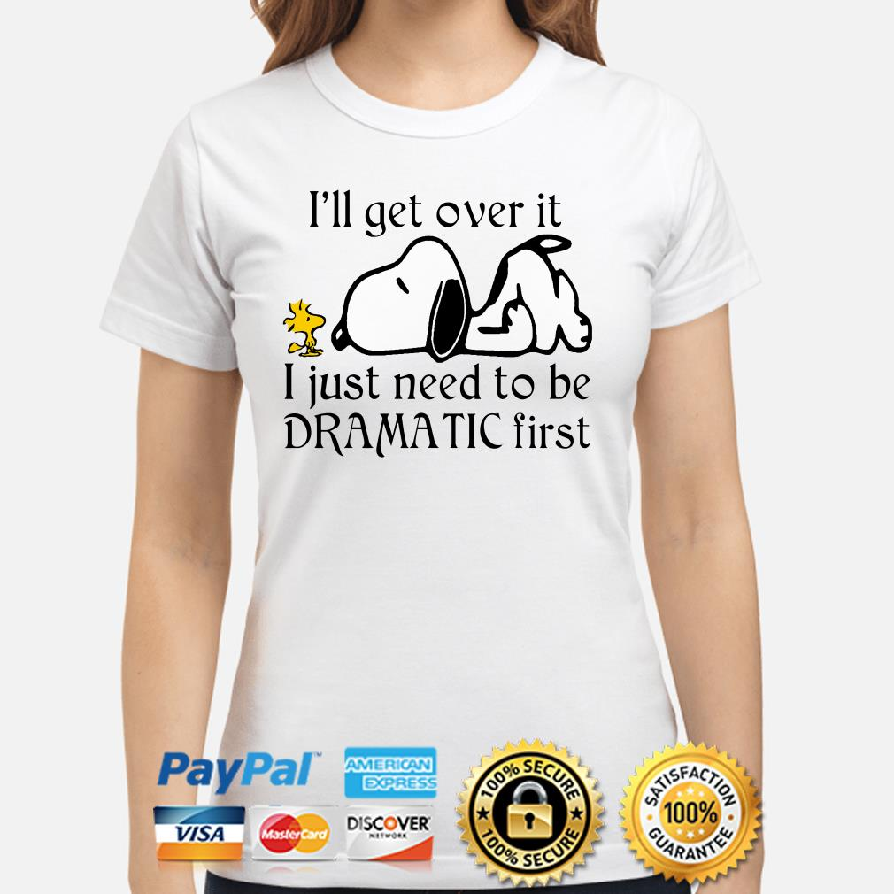 Snoopy I'll get over it I just need to be dramatic first ladies shirt