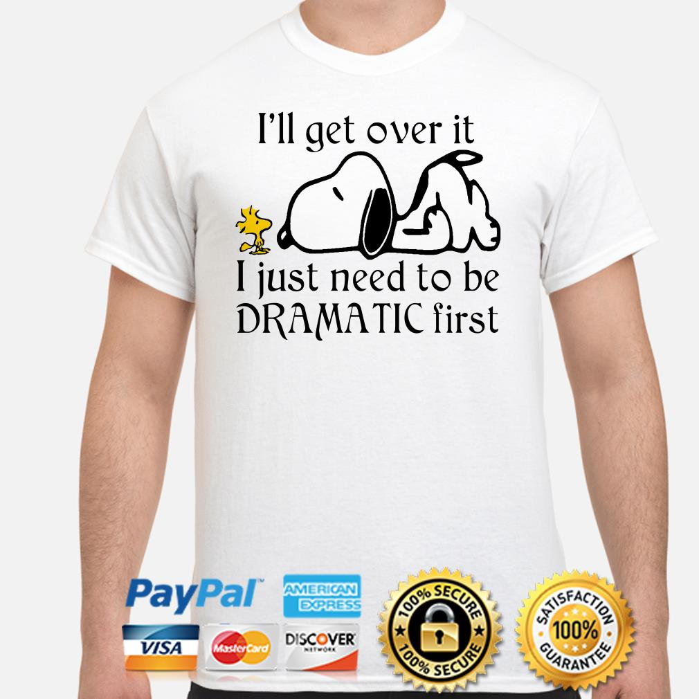 Snoopy I'll get over it I just need to be dramatic first shirt