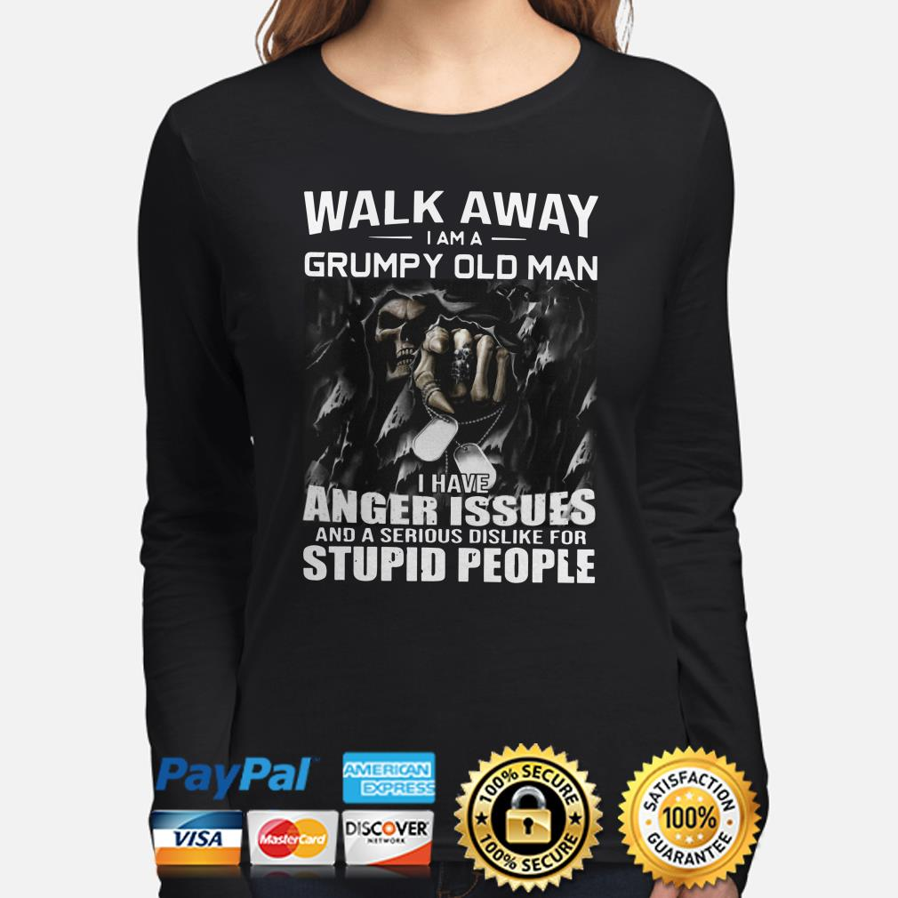 The Death Walk away I am a grumpy old man I have anger issues with stupid people Long sleeve
