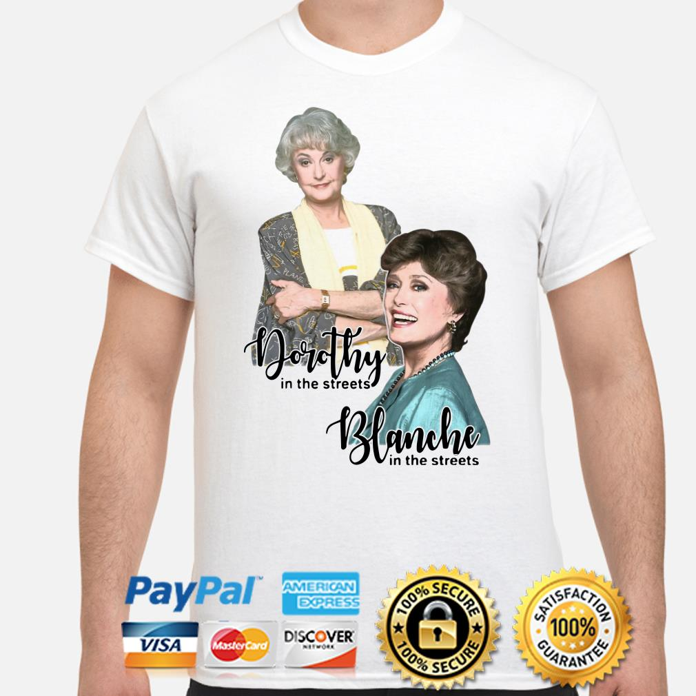 The golden Girls Dorothy and Blanche in the street shirt