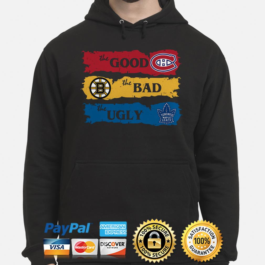 The good Canadiens Montreal Boston Bruins the bad the ugly Toronto Maple Leafs Hoodie