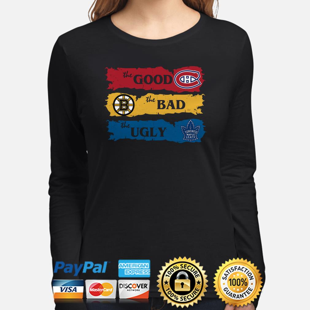 The good Canadiens Montreal Boston Bruins the bad the ugly Toronto Maple Leafs Long sleeve