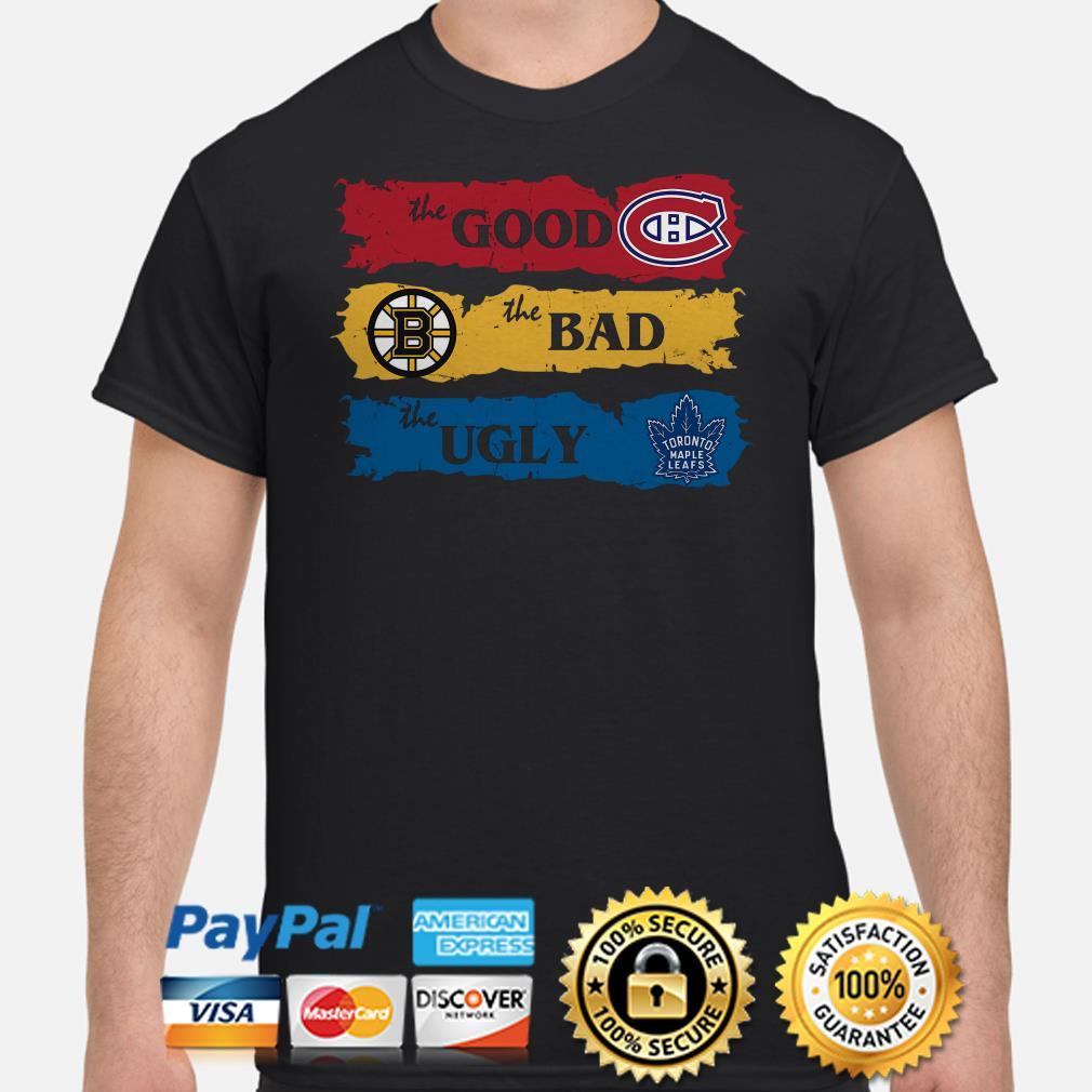 The good Canadiens Montreal Boston Bruins the bad the ugly Toronto Maple Leafs shirt