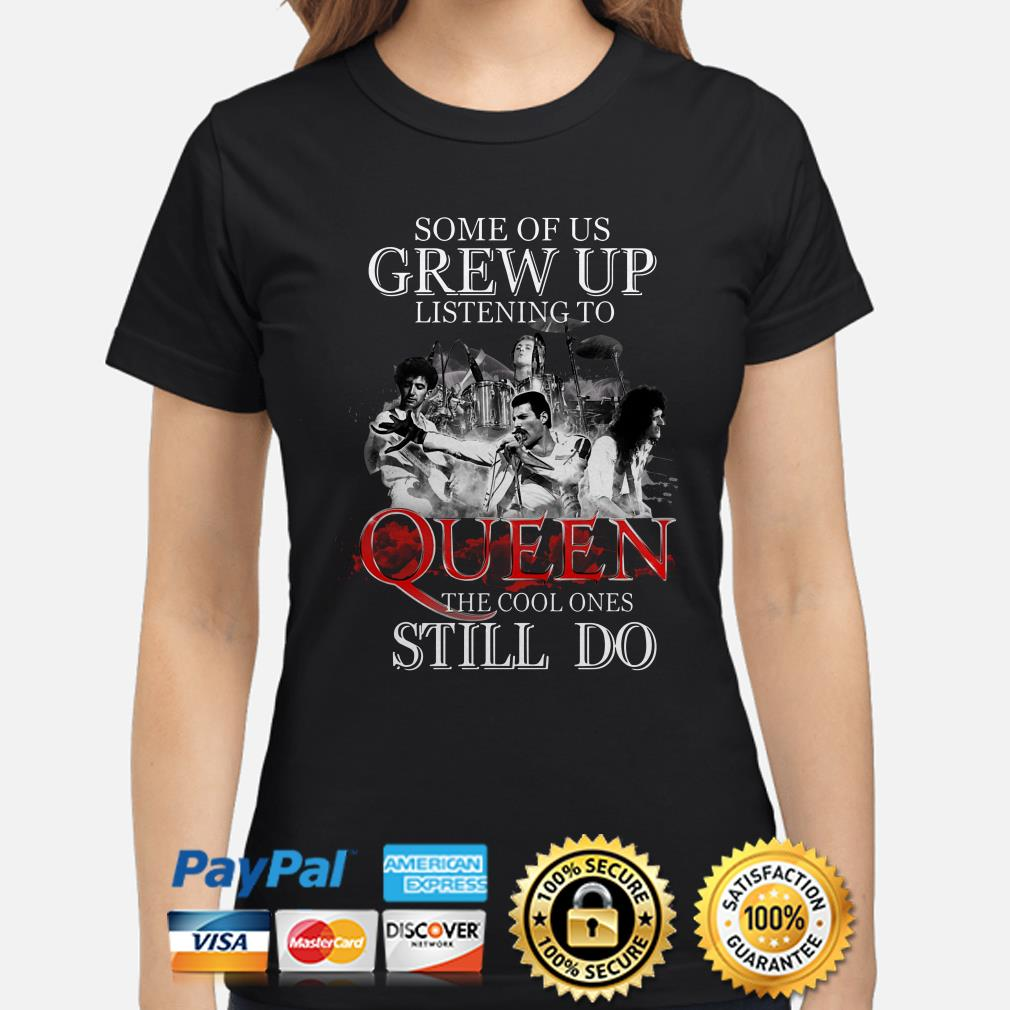 Some of us grew up listening to Queen the cool ones still do ladies shirt