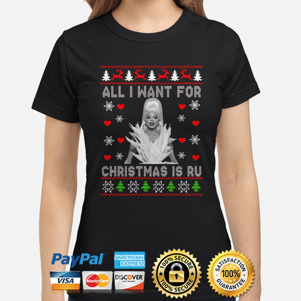 All I want for Christmas is Ru ugly Christmas ladies shirt
